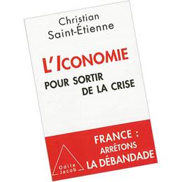 L'Iconomie pour sortir de la crise - Christian Saint-Etienne