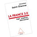La France 3.0 : agir, espérer, réinventer (éditions Odile Jacob)